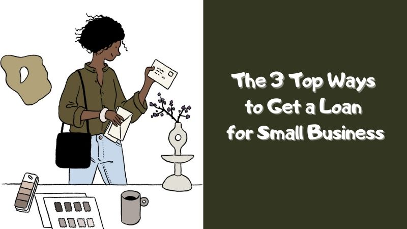 The 3 Top Ways to Get a Loan for Small Business