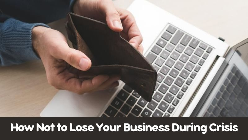 How Not to Lose Your Business During Crisis